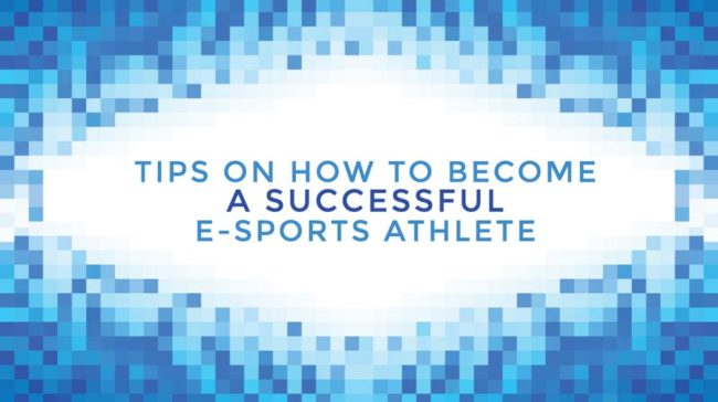 Tips-on-How-to-Become-a-Successful-e-Sports-Athlete