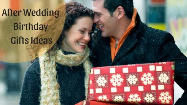6 After Wedding Birthday Gifts Ideas for Husband and Wifes